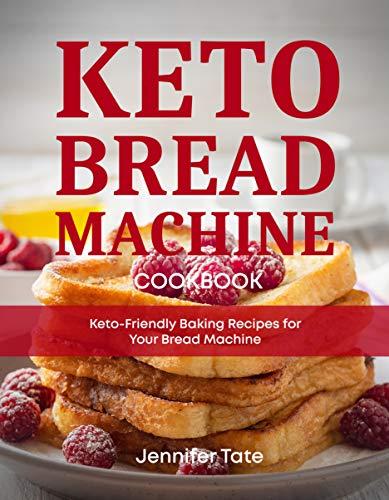 Keto Bread Machine Cookbook: Keto-Friendly Baking Recipes for Your Bread Machine (Keto Cookbook Book 6)