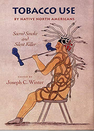 Tobacco Use by Native North Americans: Sacred Smoke and Silent Killer (Volume 236) (The Civilization of the American Ind