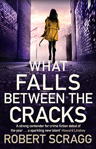 What Falls Between the Cracks: The gripping debut that will have you reading late into the night (Porter and Styles Book 1) by [Robert Scragg]