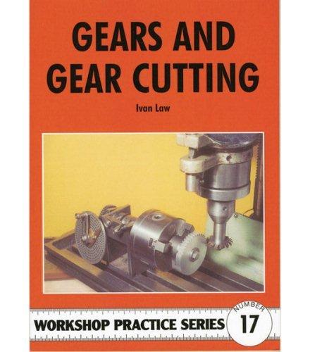 Gears & Gear Cutting (Workshop Practice Series 17)