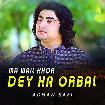 Ma Wail Khor Dey Ka Orbal