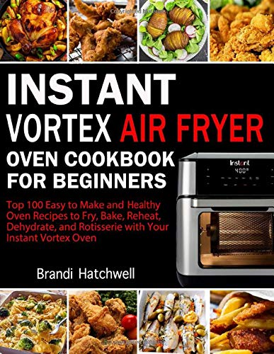 Find Bargain Instant Vortex Air Fryer Oven Cookbook for Beginners: Top 100 Easy to Make and Healthy ...