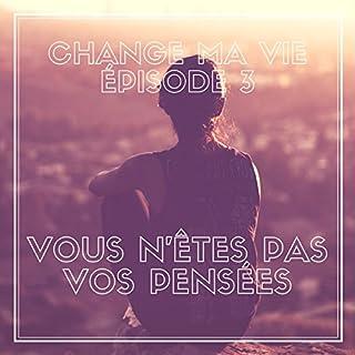 Vous n'êtes pas vos pensées     Change ma vie 3              De :                                                                                                                                 Clotilde Dusoulier                               Lu par :                                                                                                                                 Clotilde Dusoulier                      Durée : 14 min     181 notations     Global 4,8