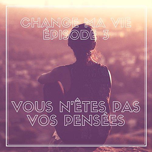 Vous n'êtes pas vos pensées     Change ma vie 3              Written by:                                                                                                                                 Clotilde Dusoulier                               Narrated by:                                                                                                                                 Clotilde Dusoulier                      Length: 14 mins     7 ratings     Overall 5.0