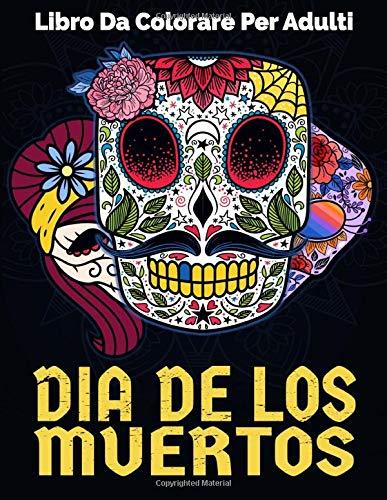 Dia de Los Muertos Libro Da Colorare Per Adulti: Teschi Messicani con Magnifici Mandala da Colorare