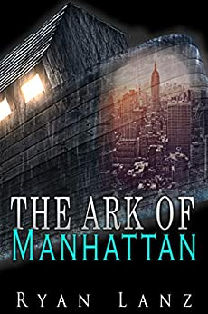 The Ark of Manhattan: A Short Story by [Ryan Lanz]