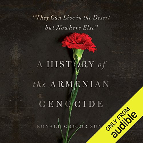 They Can Live in the Desert but Nowhere Else     A History of the Armenian Genocide              By:                                                                                                                                 Ronald Grigor Suny                               Narrated by:                                                                                                                                 Eric Martin                      Length: 15 hrs and 34 mins     64 ratings     Overall 4.6