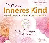 Mein Inneres Kind: annehmen – lieben – wertschätzen - Die Übungen und Meditationen