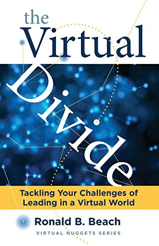 Compare Textbook Prices for The Virtual Divide: Tackling Your Challenges of Leading in a Virtual World Virtual Nugget first Edition ISBN 9781947746008 by Ronald B Beach,PhD
