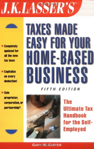 J.K. Lasser\'s Taxes Made Easy for Your Home-Based Business: The Ultimate Tax Handbook for the Self-Employed (J. K. Lasser\'s from Ebay to Mary-Kay: Taxes Made Easy for Your Home-Based Business)