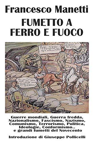 Fumetto a ferro e fuoco (Fumetto, storia e politica Vol. 1)