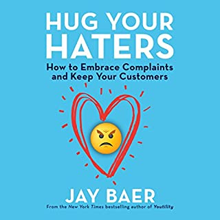 Hug Your Haters     How to Embrace Complaints and Keep Your Customers              By:                                                                                                                                 Jay Baer                               Narrated by:                                                                                                                                 Jay Baer                      Length: 5 hrs and 36 mins     6 ratings     Overall 4.8