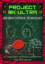 Project MK-Ultra and Mind Control Technology: A Compilation of Patents and Reports