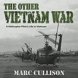 The Other Vietnam War: A Helicopter Pilot's Life in Vietnam                   By:                                                                                                                                 Marc Cullison                               Narrated by:                                                                                                                                 Marc Cullison                      Length: 10 hrs and 53 mins     Not rated yet     Overall 0.0