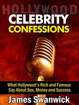 Celebrity Confessions: What Hollywood's Rich and Famous Say About Sex, Money and Success