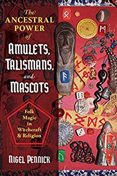 The Ancestral Power of Amulets, Talismans, and Mascots: Folk Magic in Witchcraft and Religion by [Nigel Pennick]
