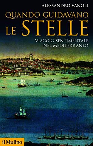 Quando guidavano le stelle: Viaggio sentimentale nel Mediterraneo (Storica paperbacks)