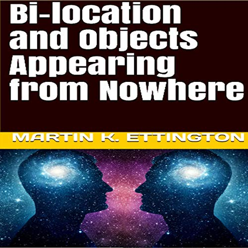 Bi-Location and Objects Appearing from Nowhere Audiobook By Martin K. Ettington cover art