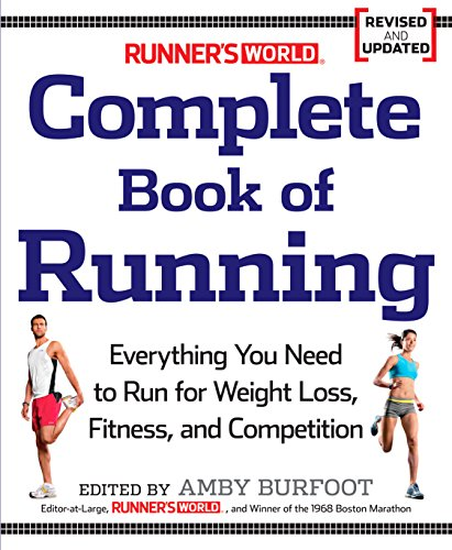 Runner's World Complete Book of Running: Everything You Need to Run for Weight Loss, Fitness, and Competition (English Edition)