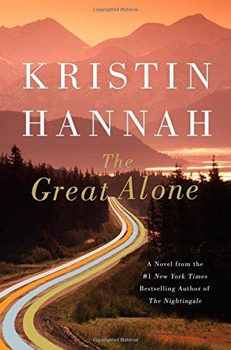 The Great Alone: A Novel 2018 Hardcover [Kristin Hannah]