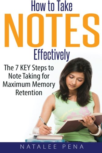 How To Take Notes Effectively The 7 Key Steps To Note Taking For Maximum Memory Retention Note Taking Taking