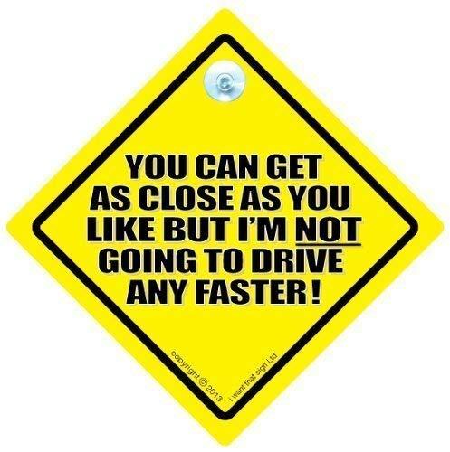 Vous pouvez obtenir aussi près Que Vous Le Souhaitez mais I'm Going to Drive pas plus rapide, signe nouveauté voiture Panneau, panneau, panneau Drive rapide, Fun, TAILGATER Panneau arrière, Off voiture Panneau (743)