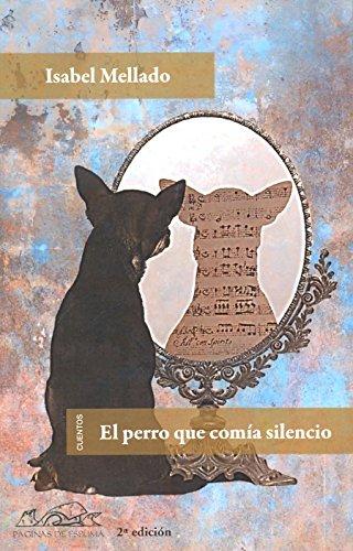 El perro que comía silencio (Voces  Literatura)