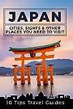 Japan: Cities, Sights & Other Places You Need To Visit [Booklet] (Tokyo,Yokohama,Osaka,Nagoya,Kyoto,Kawasaki,Saitama) (Volume 1)