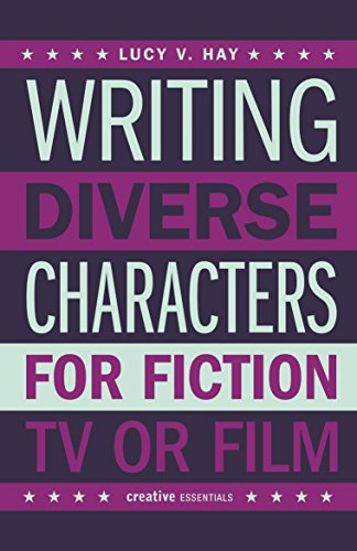 Writing Diverse Characters For Fiction, TV or Film: An Essential Guide for Authors and Script Writers (English Edition)