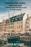Conversational Danish Quick and Easy: The Most Innovative Technique To Learn the Danish Language