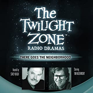 There Goes the Neighborhood     The Twilight Zone Radio Dramas              Written by:                                                                                                                                 Barry Richert                               Narrated by:                                                                                                                                 full cast                      Length: 44 mins     2 ratings     Overall 4.5
