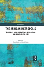 The African Metropolis: Struggles over Urban Space, Citizenship, and Rights to the City (Global Africa Book 6)
