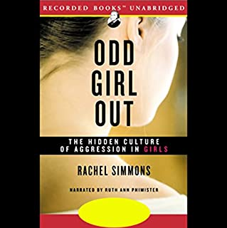 Odd Girl Out                   By:                                                                                                                                 Rachel Simmons                               Narrated by:                                                                                                                                 Ruth Ann Phimister                      Length: 12 hrs and 1 min     117 ratings     Overall 4.2