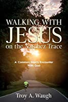 Walking With Jesus on the Natchez Trace: A Common Man's Encounter With God