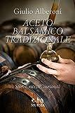 Aceto balsamico tradizionale. Storia, ricette, curiosità