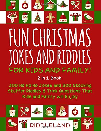 Fun Christmas Jokes and Riddles for Kids and Family - Christmas Stocking Stuffer Edition: 300 Ho Ho Ho Jokes and 300 Stocking Stuffer Riddles & Trick ... and Family will Enjoy - Ages 6-8 7-9 8-12