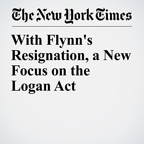 With Flynn's Resignation, a New Focus on the Logan Act copertina