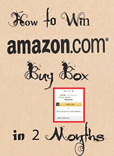 How to win Buy Box in 2 months: win buy box for your amazon storefront in 2 month time (English Edition)