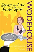 Jeeves and the Feudal Spirit (Jeeves & Wooster)