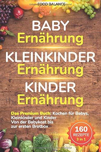 Baby Ernährung│Kleinkinder Ernährung│Kinder Ernährung: Das Premium Buch: Kochen für Babys, Kleinkinder und Kinder Von der Babykost bis zur ersten ... 1 (neue Auflage Kleinkinder Kochbuch, Band 1)