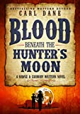 Blood Beneath the Hunter's Moon (A Hawke & Carmody Western Novel Book 4)