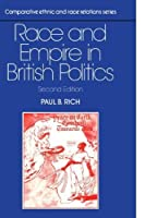 Race and Empire in British Politics (Comparative Ethnic and Race Relations) by Paul B. Rich(1990-08-31)