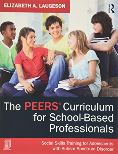 The PEERS Curriculum for School-Based Professionals: Social Skills Training for Adolescents with Aut