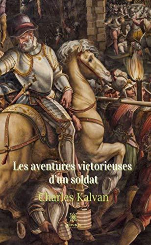 Les aventures victorieuses d'un soldat: Roman historique (LE LYS BLEU) (French Edition)
