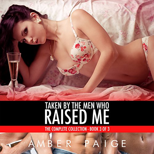 Taken by the Men Who Raised Me: The Complete Collection, Book 3 cover art