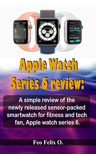 Apple Watch Series 6 review: A simple review of the newly released sensor-packed smartwatch for fitness and tech fan, Apple watch series 6 (English Edition)