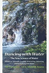 Dancing with Water: The New Science of Water Kindle Edition