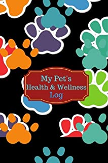 My Pet's Health & Wellness Log: Journal Notebook For Animal Lovers, Record Your Pet's Daily Activities, Food Diet, Track Veterinaries Visit, ... Paperback (Pet Health Record) (Volume 10)