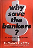 Why Save the Bankers? (International Edition): And Other Essays on Our Economic and Political Crisis