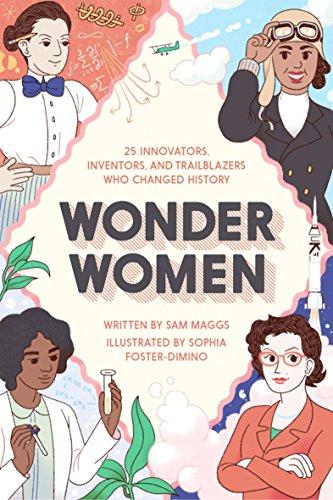 Чудові жінки: 25 новаторів, винахідників та трейлблейзерів, які змінили історію